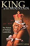 King of the Mountain: The Nature of Political Leadership