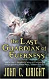 The Last Guardian Of Everness: Being the First Part of the War of the (0812579879) by John C. Wright