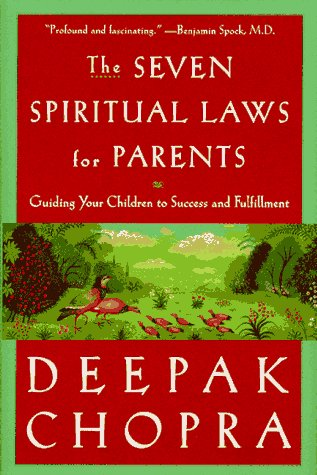 The Seven Spiritual Laws for Parents: Guiding Your Children to Success and Fulfillment, Deepak Chopra