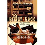 To Beirut and Back: An American in the Middle East ~ Abe F. March