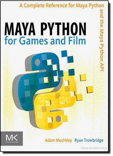 Maya Python for Games and Film: A Complete Reference for...