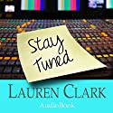 Stay Tuned Audiobook by Lauren Clark Narrated by Gillian Vance