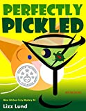 Perfectly Pickled: #4 Humorous Cozy Mystery - Funny Adventures of Mina Kitchen - with Recipes (Mina Kitchen Cozy Mystery Series - Book 4)