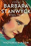 Life of Barbara Stanwyck: Steel-True 1907-1940