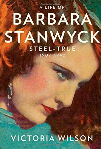 Life of Barbara Stanwyck: Steel-True 1907-1940