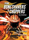 From Boneshakers to Choppers: The Rip-Roaring History of Motorcycles (1554510155) by Smedman, Lisa