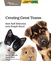 Creating Great Teams: How Self-Selection Lets People Excel Front Cover
