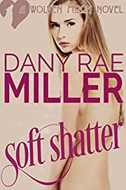 Soft Shatter (Wolven Moon Book 1)