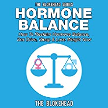 Hormone Balance: How to Reclaim Hormone Balance , Sex Drive, Sleep & Lose Weight Now (The Blokehead Success Series) (       UNABRIDGED) by The Blokehead Narrated by Chris Brinkley