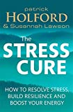 img - for The Stress Cure: How to Resolve Stress, Build Resilience and Boost Your Energy book / textbook / text book