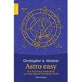"""Astro easy: In 5 Schritten entdecken, was das eigene Horoskop verr�tvon """"Christopher A. Weidner"""""""