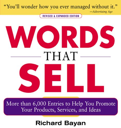 Words that Sell, Revised and Expanded Edition: The Thesaurus to Help You Promote Your Products, Services, and Ideas, by Richard Bayan