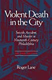 img - for Violent Death in the City: Suicide, Accident, and Murder in Nineteenth-Century Philadelphia book / textbook / text book
