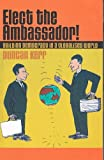img - for Elect the ambassador! Building democracy in a globalised world book / textbook / text book