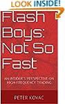 Flash Boys: Not So Fast: An Insider's...