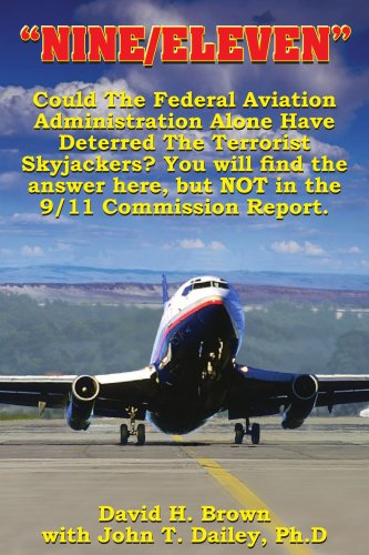 Nine/ Eleven: Could The Federal Aviation Administration Alone Have Deterred The Terrorist Skyjackers? You Will Find The Answer Here, But Not In The 9/11 Commission