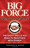 Big Force Negotiation - The Eight Skills you need to motivate people to do what you wan