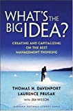 What's the Big Idea? Creating and Capitalizing on the Best New Management Thinking (1578519314) by Thomas H. Davenport