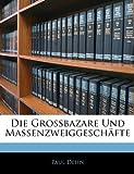 Die Grossbazare Und Massenzweiggeschäfte (German Edition) (1141697432) by Dehn Paul