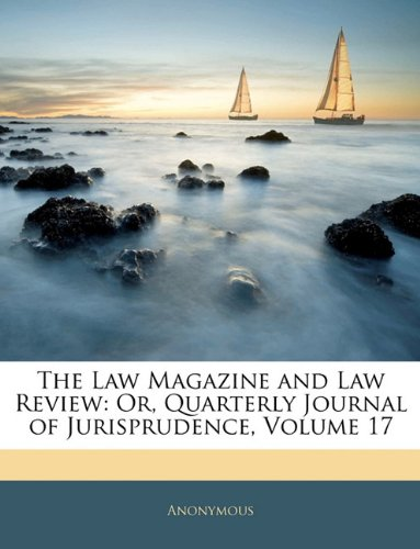 The Law Magazine and Law Review: Or, Quarterly Journal of Jurisprudence, Volume 17