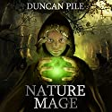 Nature Mage: The Nature Mage Series, Book 1 Audiobook by Duncan Pile Narrated by Harry Benjamin