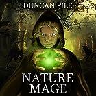 Nature Mage: The Nature Mage Series, Book 1 Hörbuch von Duncan Pile Gesprochen von: Harry Benjamin