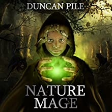 Nature Mage: The Nature Mage Series, Book 1 | Livre audio Auteur(s) : Duncan Pile Narrateur(s) : Harry Benjamin