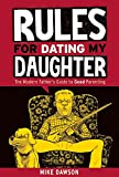 Rules For Dating My Daughter: The Modern Father's Guide to Good Parenting