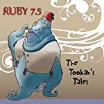 Ruby 7.5 - The Tookiah's Tales  by Meatball Fulton