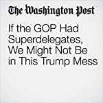 If the GOP Had Superdelegates, We Might Not Be in This Trump Mess | Charles Lane