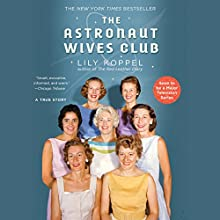 The Astronaut Wives Club: A True Story (       UNABRIDGED) by Lily Koppel Narrated by Orlagh Cassidy