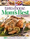 Taste of Home Mom's Best Made Easy: 387 Classic Dishes for Today's Cook
