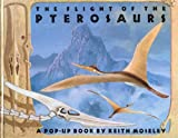 The Flight of the Pterosaurs (A Pop-up book) (0671622323) by Moseley, Keith