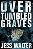 Over Tumbled Graves (0060988673) by Walter, Jess