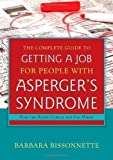 img - for The Complete Guide to Getting a Job for People with Asperger's Syndrome: Find the Right Career and Get Hired by Barbara Bissonnette (2012) book / textbook / text book