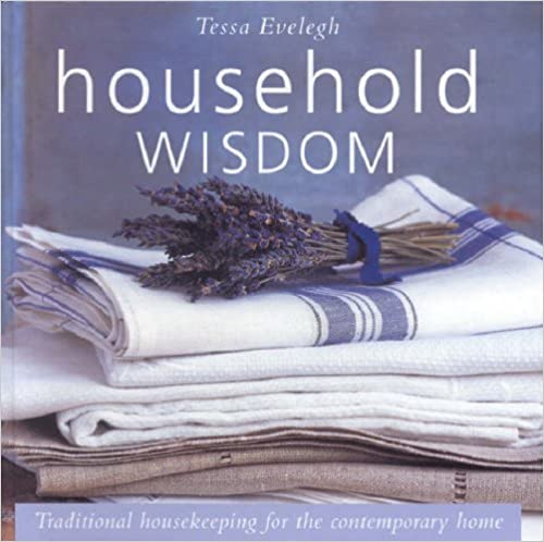 Household Wisdom: Traditional Housekeeping for the Contemporary Home