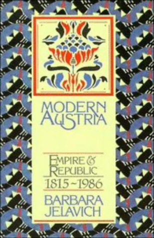 Modern Austria: Empire and Republic, 1815-1986, BARBARA JELAVICH