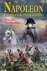 Napoléon La dernière bataille : 1814-1815, Témoignages