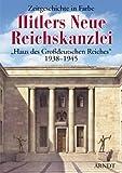 Hitlers Neue Reichskanzlei. Haus des grossdeutschen Reiches 1938-1945