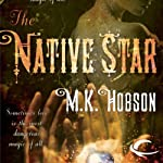 The Native Star (       UNABRIDGED) by M. K. Hobson Narrated by Suehyla El-Attar