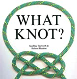 What Knot (Flexi cover series) (0785822232) by Budworth, Geoffrey