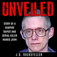 Unveiled: Story of a Vampire Rapist and Serial Killer Named John Audiobook by J.D. Rockefeller Narrated by Corey Kliewer