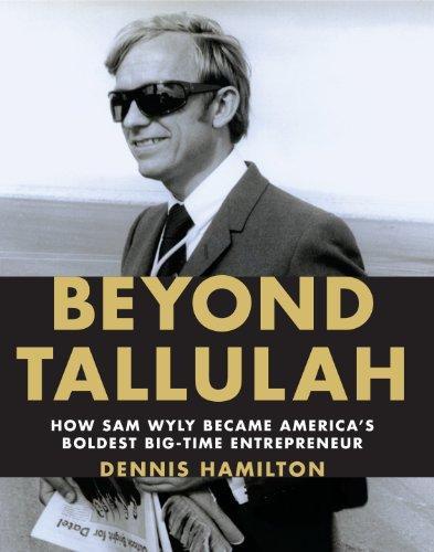 Image for Beyond Tallulah: How Sam Wyly Became America's Boldest Big-Time Entrepreneur