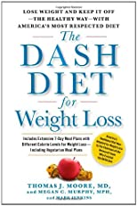 The DASH Diet for Weight Loss: Lose Weight and Keep It Off--the Healthy Way--with America&#226;s Most Respected Diet