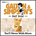 Galton & Simpson's Half Hour: You'll Never Walk Alone Radio/TV Program by Ray Galton, Alan Simpson Narrated by Paul Merton, Frank Skinner
