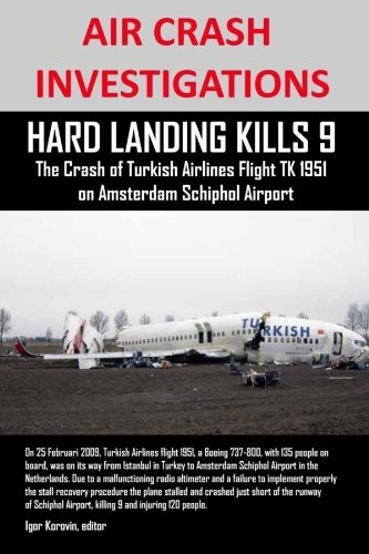 AIR CRASH INVESTIGATIONS: HARD LANDING KILLS 9, The Crash of Turkish Airlines Flight TK 1951 on Amsterdam Schiphol Airport
