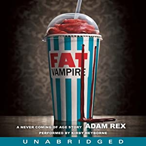 Fat Vampire: A Never Coming of Age Story | [Adam Rex]