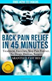 img - for Back Pain Relief in 45 minutes:: Treatment, Exercises, Stop Pain Forever, NO Drugs, Doctors, Surgery (Happy Healthy You) (Volume 1) book / textbook / text book