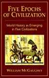 img - for Five Epochs of Civilization: World History as Emerging in Five Civilizations book / textbook / text book