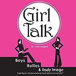 Girl Talk: Boys, Bullies and Body Image   Dr. Carol Langlois